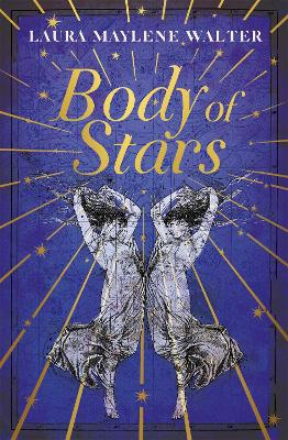 Body of Stars: Searing and thought-provoking - the most addictive novel you'll read all year by Laura Maylene Walter