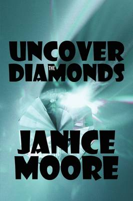 Uncover the Diamonds by Janice Moore
