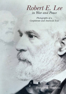 Robert E. Lee in War and Peace by Donald A. Hopkins