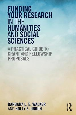 Funding Your Research in the Humanities and Social Sciences by Barbara L. E. Walker
