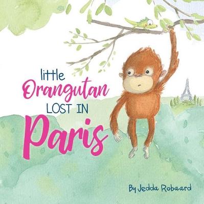 Little Orangutan Lost in Paris by Jedda Robaard