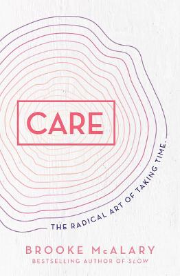 Care: The radical art of taking time by Brooke McAlary