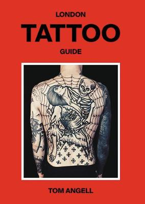 London Tattoo Guide by Tom Angell