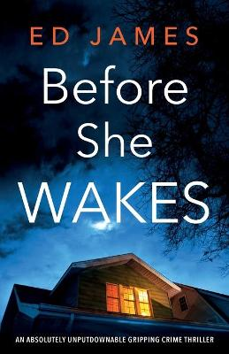 Before She Wakes: An absolutely unputdownable gripping crime thriller by Ed James