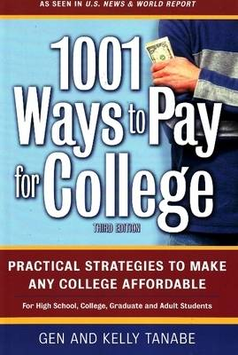 1001 Ways to Pay for College by Gen Tanabe