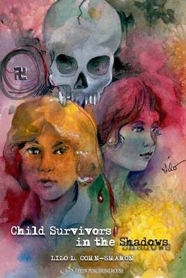Child Survivors in the Shadows by Lilo L. Cohn-Sharon
