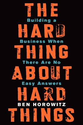 Hard Thing About Hard Things by Ben Horowitz