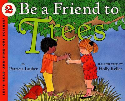 Be A Friend To The Trees by Patricia Lauber