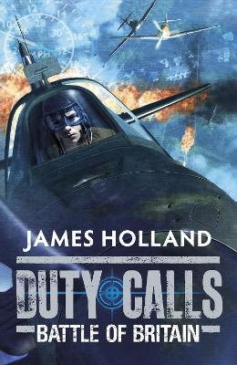 Duty Calls: Battle of Britain by James Holland