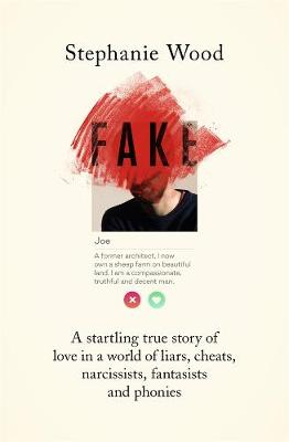 Fake: A startling true story of love in a world of liars, cheats, narcissists, fantasists and phonies book