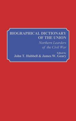 Biographical Dictionary of the Union by James W. Geary