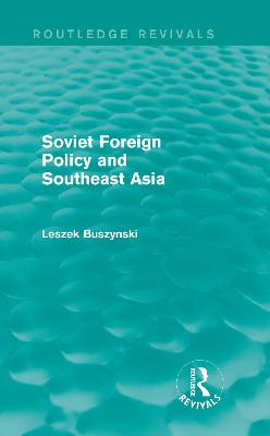 Soviet Foreign Policy and Southeast Asia by Leszek Buszynski