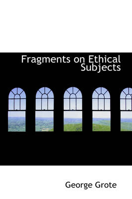 Fragments on Ethical Subjects by George Grote