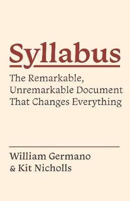 Syllabus: The Remarkable, Unremarkable Document That Changes Everything by William Germano