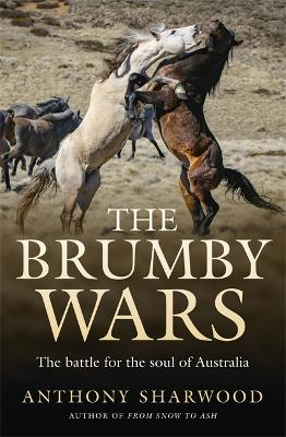 The Brumby Wars: The battle for the soul of Australia by Anthony Sharwood