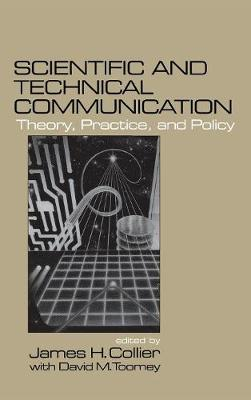 Scientific and Technical Communication by James H. Collier