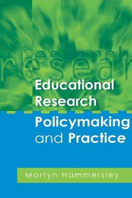 Educational Research, Policymaking and Practice by Martyn Hammersley