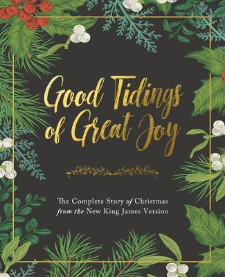 Good Tidings of Great Joy: The Complete Story of Christmas from the New King James Version by Thomas Nelson