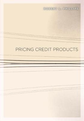 Pricing Credit Products by Robert L. Phillips