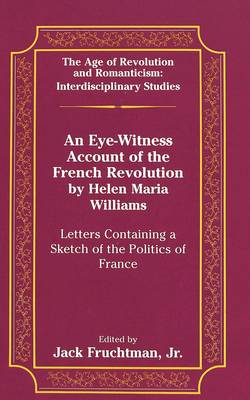 Eye-Witness Account of the French Revolution by Helen Maria Williams by Jack Fruchtman