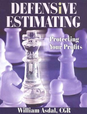 Defensive Estimating: Protecting Your Profits by William Asdal