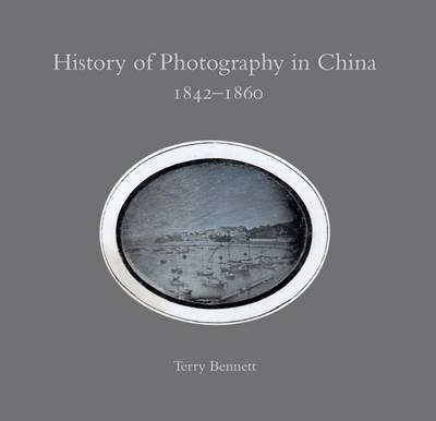 History of Photography in China 1842-1860 by Terry Bennett