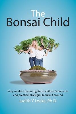 Bonsai Child by Judith Y Locke