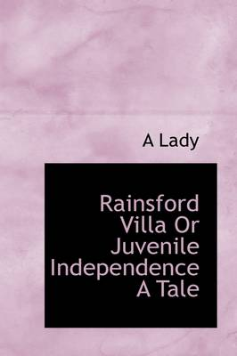 Rainsford Villa or Juvenile Independence a Tale by A Lady