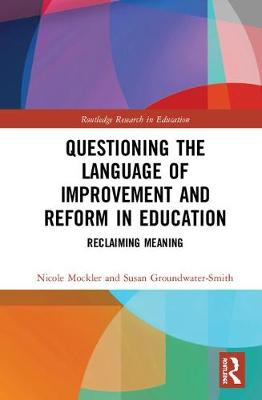 Questioning the Language of Improvement and Reform in Education by Nicole Mockler