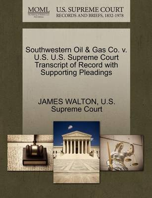 Southwestern Oil & Gas Co. V. U.S. U.S. Supreme Court Transcript of Record with Supporting Pleadings by James Walton