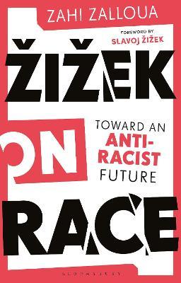 Zizek on Race: Toward an Anti-Racist Future by Zahi Zalloua