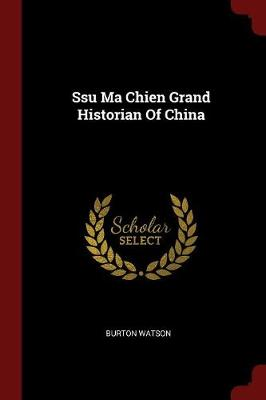 Ssu Ma Chien Grand Historian of China by Burton Watson