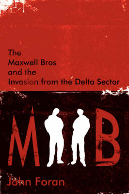 The Maxwell Bros and the Invasion from the Delta Sector by John Foran