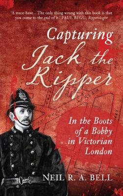 Capturing Jack The Ripper by Neil R. A. Bell