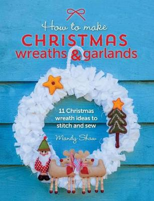How to Make Christmas Wreaths and Garlands by Mandy Shaw