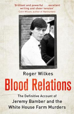 Blood Relations: The Definitive Account of Jeremy Bamber and the White House Farm Murders book