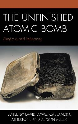 The Unfinished Atomic Bomb by David Lowe