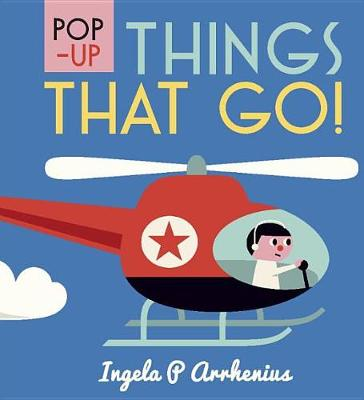 Pop-Up Things That Go! by Ingela P. Arrhenius