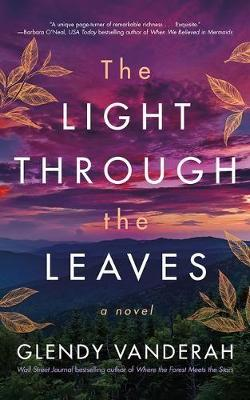 The Light Through the Leaves: A Novel by Glendy Vanderah