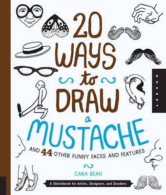 20 Ways to Draw a Mustache and 44 Other Funny Faces and Features book