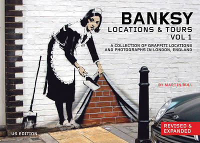 Banksy Locations And Tours Vol.1 by Martin Bull