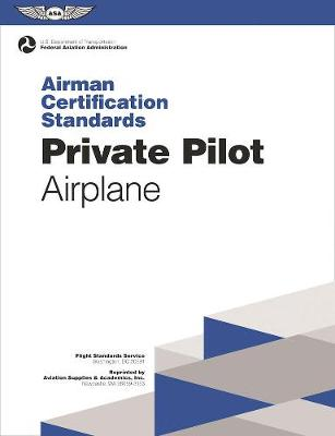 Private Pilot Airman Certification Standards - Airplane: FAA-S-ACS-6, for Airplane Single- and Multi-Engine Land and Sea by Federal Aviation Administration (FAA)