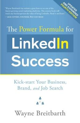 The Power Formula for LinkedIn Success: Kick-start Your Business, Brand, and Job Search by Wayne Breitbarth