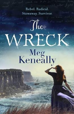 The Wreck: Rebel. Radical. Stowaway. Survivor. by Meg Keneally
