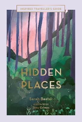 Hidden Places: An Inspired Traveller's Guide by Sarah Baxter