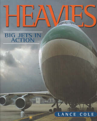 Heavies: Big Jets in Action by Lance Cole