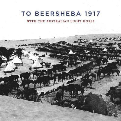 To Beersheba 1917 by Ion Idriess