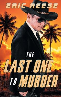 The Last One to Murder by Eric Reese