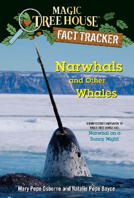 Narwhals and Other Whales: A Nonfiction Companion to Magic Tree House #33: Narwhal on a Sunny Night by Mary Pope Osborne