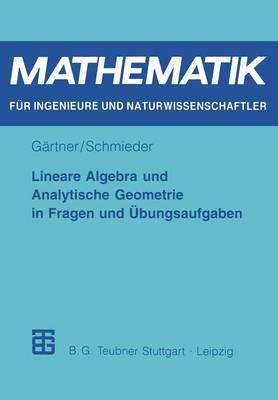 Lineare Algebra Und Analytische Geometrie in Fragen Und UEbungsaufgaben by Karl-Heinz Gartner